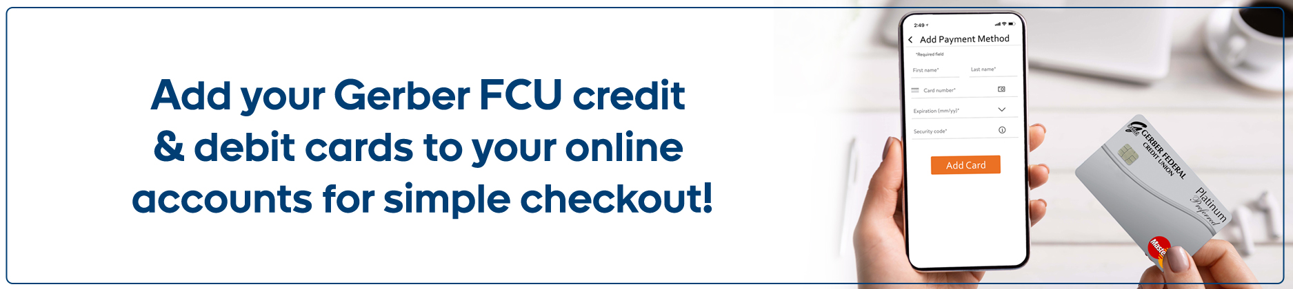 Add your Gerber FCU cards to online wallets for faster and more secure shopping.